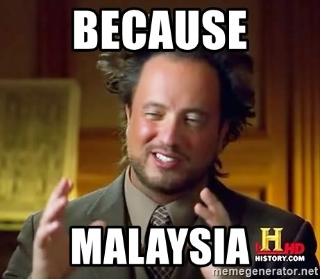 Ancient Aliens - because malaysia
