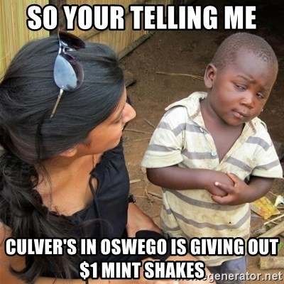 So You're Telling me - So your telling me  Culver's in Oswego is giving out $1 mint shakes