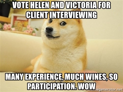 so doge - Vote Helen and victoria for client interviewing Many experience, much wines, so participation. WOW