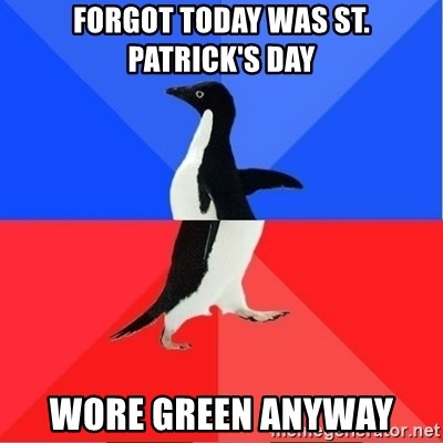 Socially Awkward to Awesome Penguin - Forgot today was St. Patrick's Day Wore Green Anyway