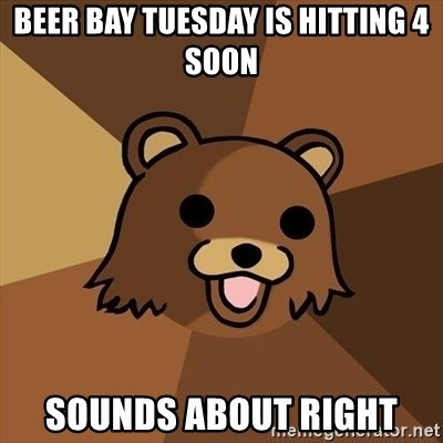 Pedobear - Beer bay tuesday is hitting 4 soon sounds about right