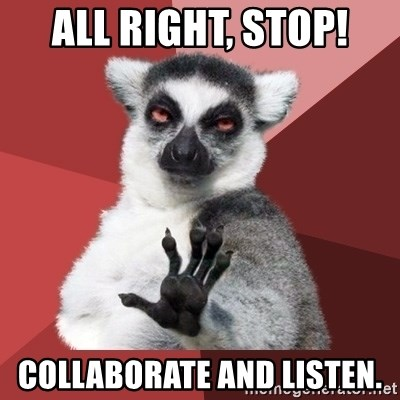 Chill Out Lemur - All right, stop! collaborate and listen.