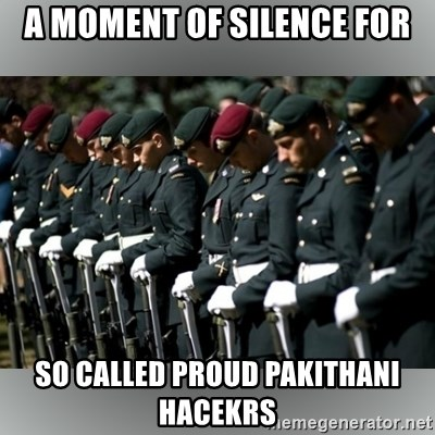 Moment Of Silence - a moment of silence for so called proud pakithani hacekrs