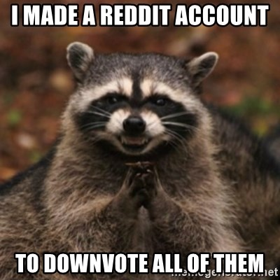 evil raccoon - I made a reddit account  To downvote all of them