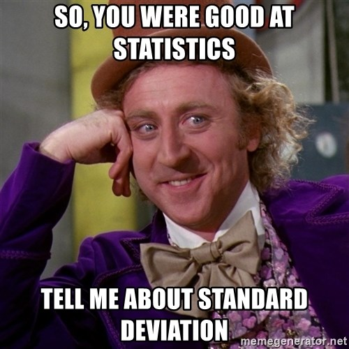Willy Wonka - so, you were good at statistics tell me about standard deviation