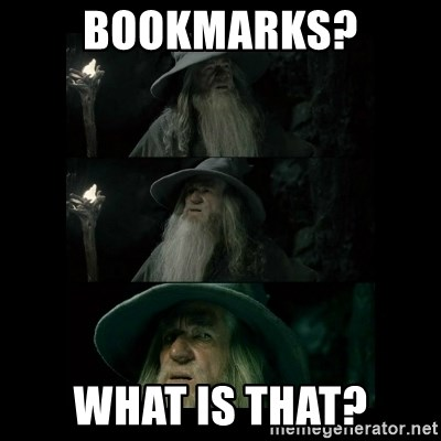 Confused Gandalf - Bookmarks? What is that?