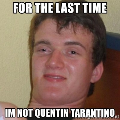 Stoner Stanley - for the last time im not quentin tarantino