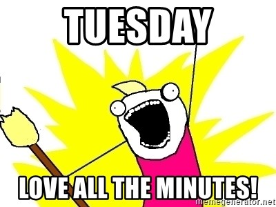 X ALL THE THINGS - tuesday love all the minutes!