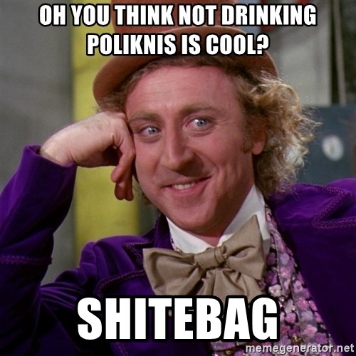 Willy Wonka - oh you think not drinking poliknis is cool? shitebag