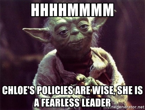 Yoda - hhhhmmmm Chloe's policies are wise, she is a fearless leader