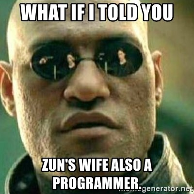 What If I Told You - What if i told you zun's wife also a programmer.