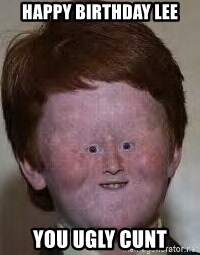 Generic Ugly Ginger Kid - HAPPY BIRTHDAY LEE You ugly cunt