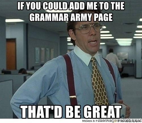 That would be great - if you could add me to the grammar army page that'd be great