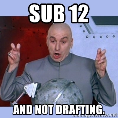 Dr Evil meme - Sub 12 And Not drafting.