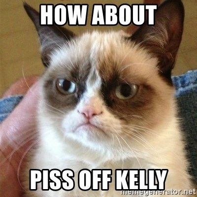 Grumpy Cat  - How about Piss off kelly