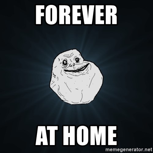 Forever Alone - forever at home