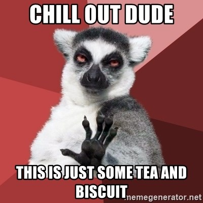 Chill Out Lemur - Chill out dude this is just some tea and biscuit