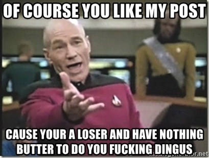 star trek wtf - Of Course You Like My Post Cause Your A Loser And Have Nothing Butter To Do You Fucking Dingus