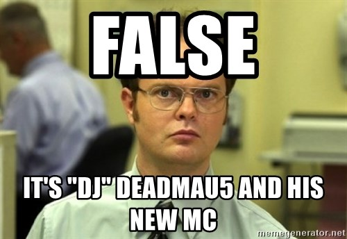 "Dwight Meme - False It's ""DJ"" Deadmau5 and his new MC"