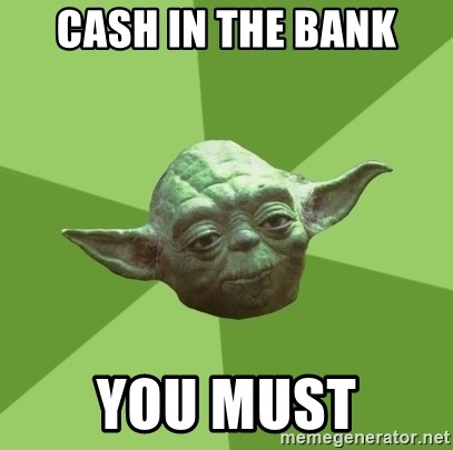 Advice Yoda Gives - Cash in the bank you must
