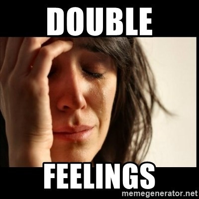 First World Problems - double  feelings