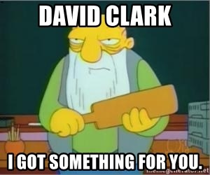 Thats a paddlin - David Clark I got something for you.