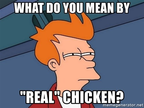 "Futurama Fry - What do you mean by ""real"" Chicken?"
