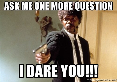 Samuel L Jackson - ask me one more question I dare you!!!
