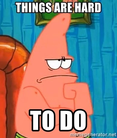 Patrick Wtf? - Things are hard To do