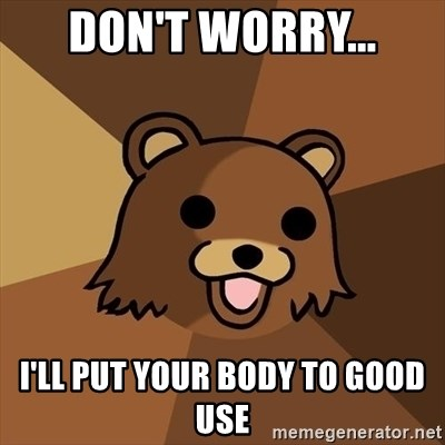 Pedobear - Don't worry... I'll put your body to good use