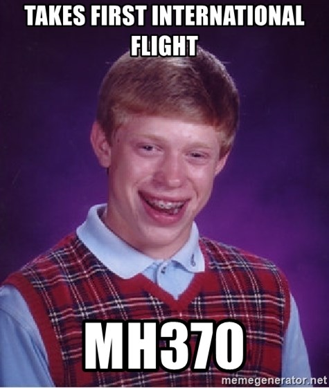 Bad Luck Brian - Takes first international flight MH370