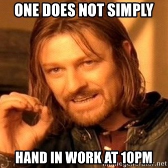 One Does Not Simply - One does not simply  Hand in work at 10pm