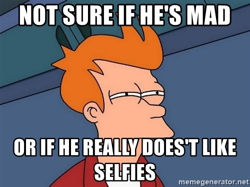 Futurama Fry - Not sure if he's mad  or if he really does't like selfies