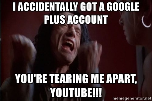 Tommy Wiseau - I accidentally got a google plus account You're tearing me apart, Youtube!!!