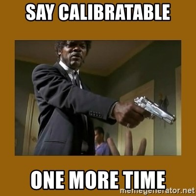 say what one more time - Say calibratable one more time