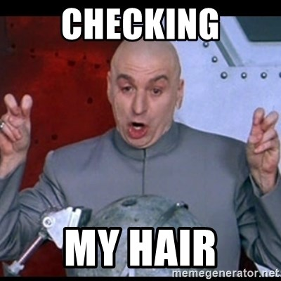 dr. evil quote - Checking My hair