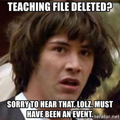 Conspiracy Keanu - Teaching file deleted? sorry to hear that. lolz. must have been an event.