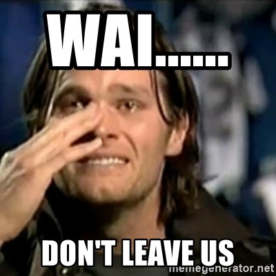 crying tom brady - WAI......      DON't LEAVE US