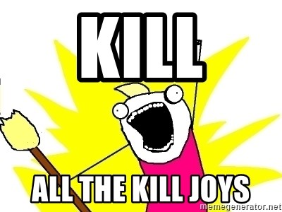 X ALL THE THINGS - Kill all the kill joys