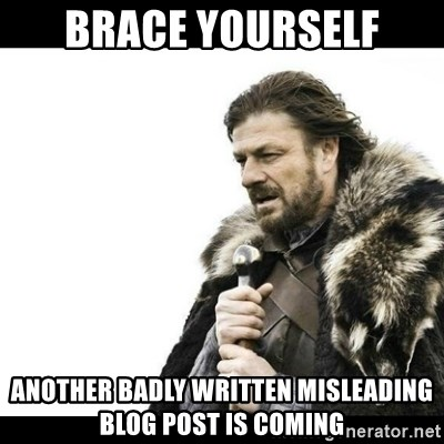 Winter is Coming - Brace Yourself another badly written misleading blog post is coming