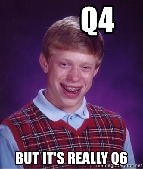 Bad Luck Brian -          Q4 But it's really q6