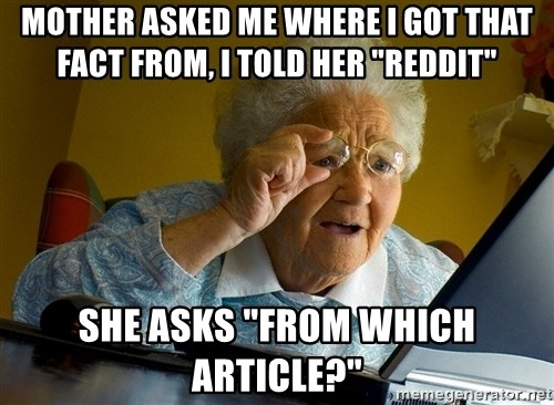 """Internet Grandma Surprise - mother Asked me where I got that fact from, I told her """"Reddit"""" she asks """"from which Article?"""""""