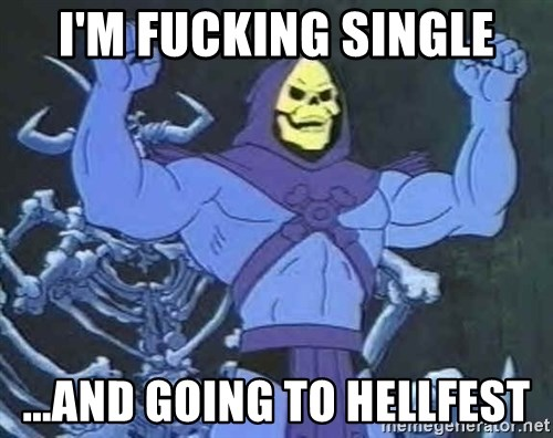 Skeletor - I'm fucking single ...and going to HELLFEST