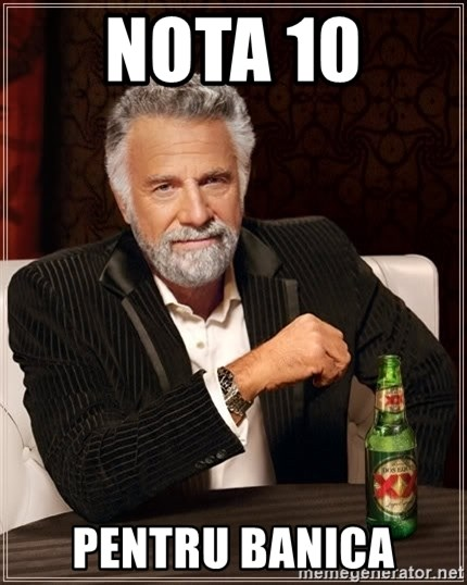 The Most Interesting Man In The World - nota 10  pentru banica