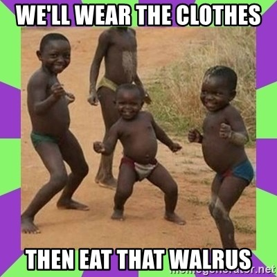 african kids dancing - we'll wear the clothes then eat that walrus