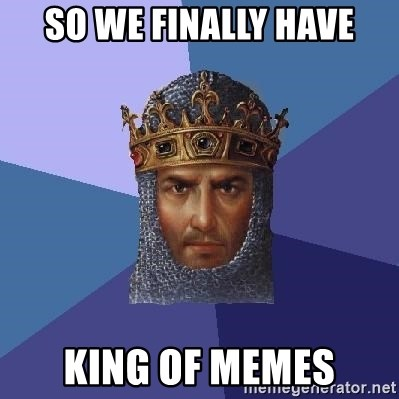 Age Of Empires - So we finally have King of Memes