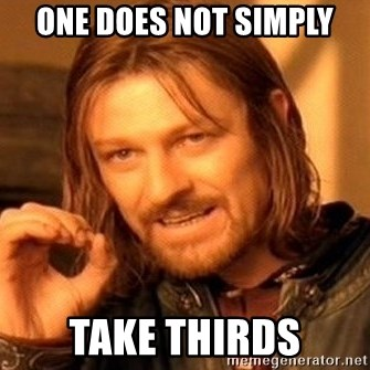 One Does Not Simply - one does not simply take thirds