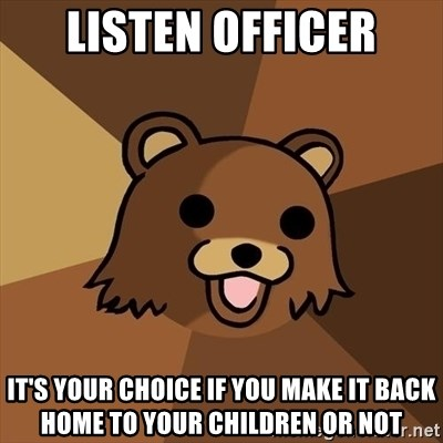 Pedobear - listen officer it's your choice if you make it back home to your children or not