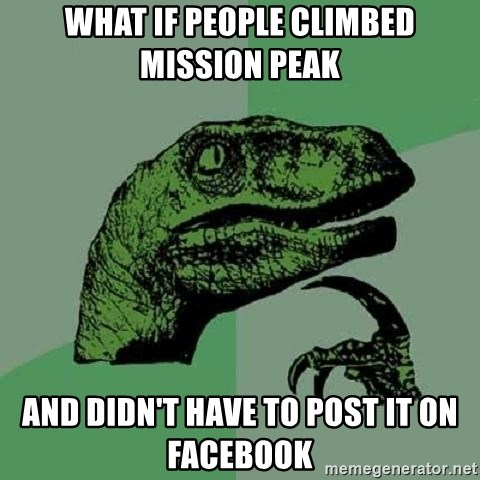 Philosoraptor - What if people climbed Mission Peak  And didn't have to post it on Facebook