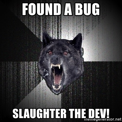 Insanity Wolf - found a bug slaughter the dev!
